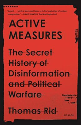 Active Measures - The Secret History of Disinformation and Political Warfare by Thomas Rid