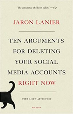 Ten Arguments for Deleting Your Social Media Accounts by Jaron Lanier