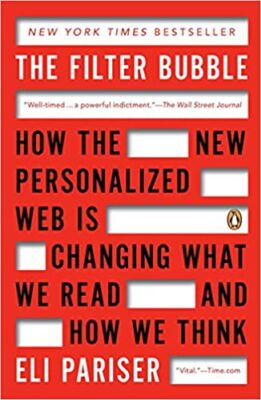 The Filter Bubble: How the Personalized Web Is Changing What We Read and How We Think by Eli Pariser