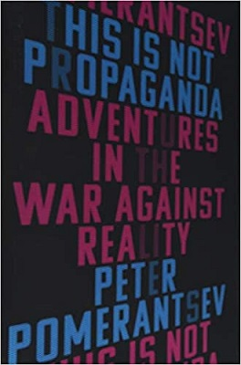 This Is Not Propaganda Adventures in the War Against Reality by Peter Pomerantsev