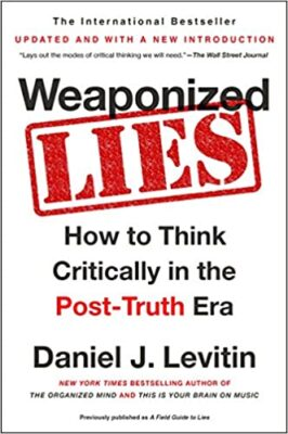 Weaponized Lies - How to Think Critically in the Post-Truth Era by Daniel J. Levitin