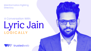 Misinformation Fighting Directory — Logically: A Conversation With Lyric Jain