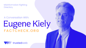 Misinformation Fighting Directory — FactCheck.Org: A Conversation with Eugene Kiely